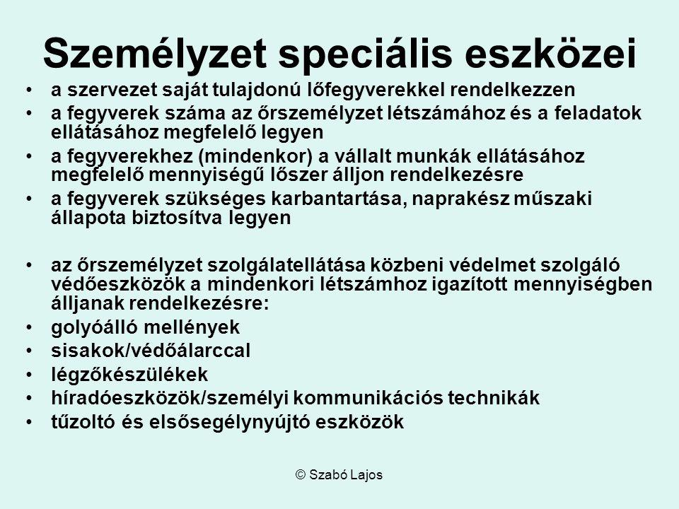 © Szabó Lajos Személyzet speciális eszközei a szervezet saját tulajdonú lőfegyverekkel rendelkezzen a fegyverek száma az őrszemélyzet létszámához és a