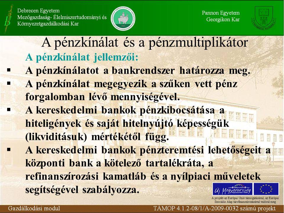A pénzkínálat jellemzői:  A pénzkínálatot a bankrendszer határozza meg.  A pénzkínálat megegyezik a szűken vett pénz forgalomban lévő mennyiségével.