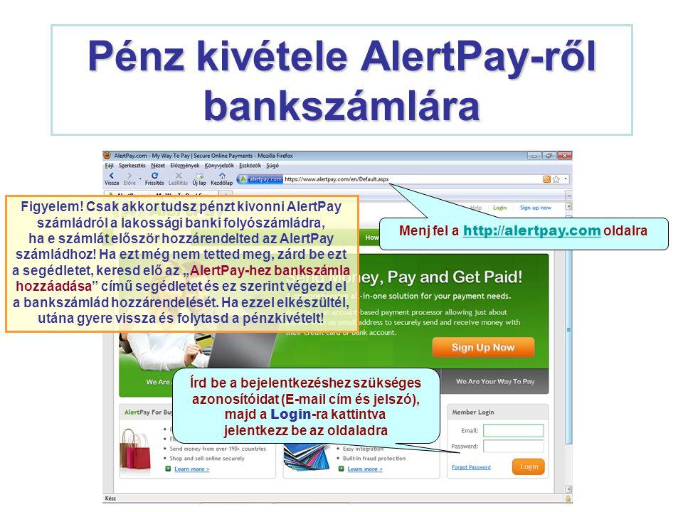 Pénz kivétele AlertPay-ről bankszámlára Menj fel a http://alertpay.com oldalra http://alertpay.com Írd be a bejelentkezéshez szükséges azonosítóidat (