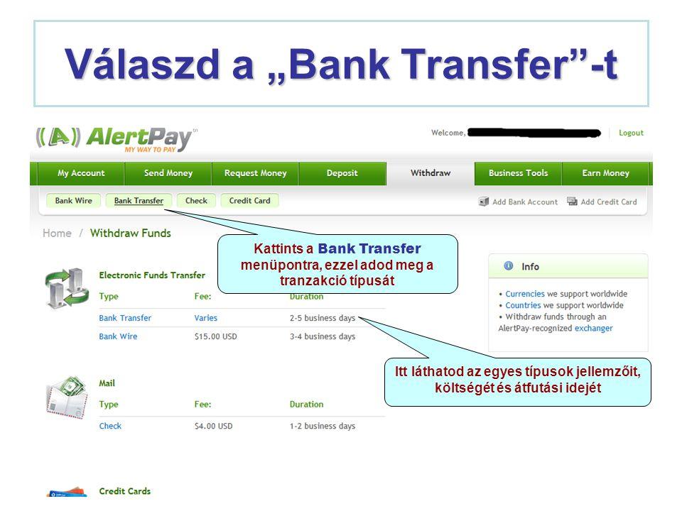 """Válaszd a """"Bank Transfer""""-t Kattints a Bank Transfer menüpontra, ezzel adod meg a tranzakció típusát Itt láthatod az egyes típusok jellemzőit, költség"""