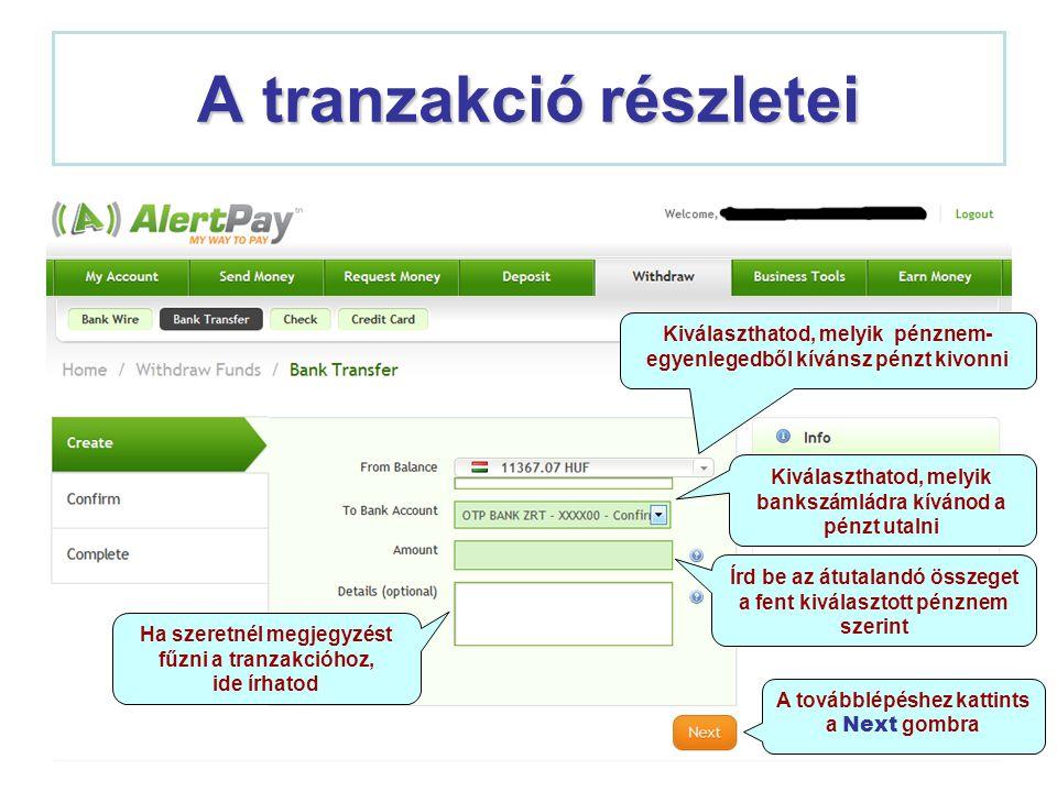 A tranzakció részletei Kiválaszthatod, melyik pénznem- egyenlegedből kívánsz pénzt kivonni Kiválaszthatod, melyik bankszámládra kívánod a pénzt utalni