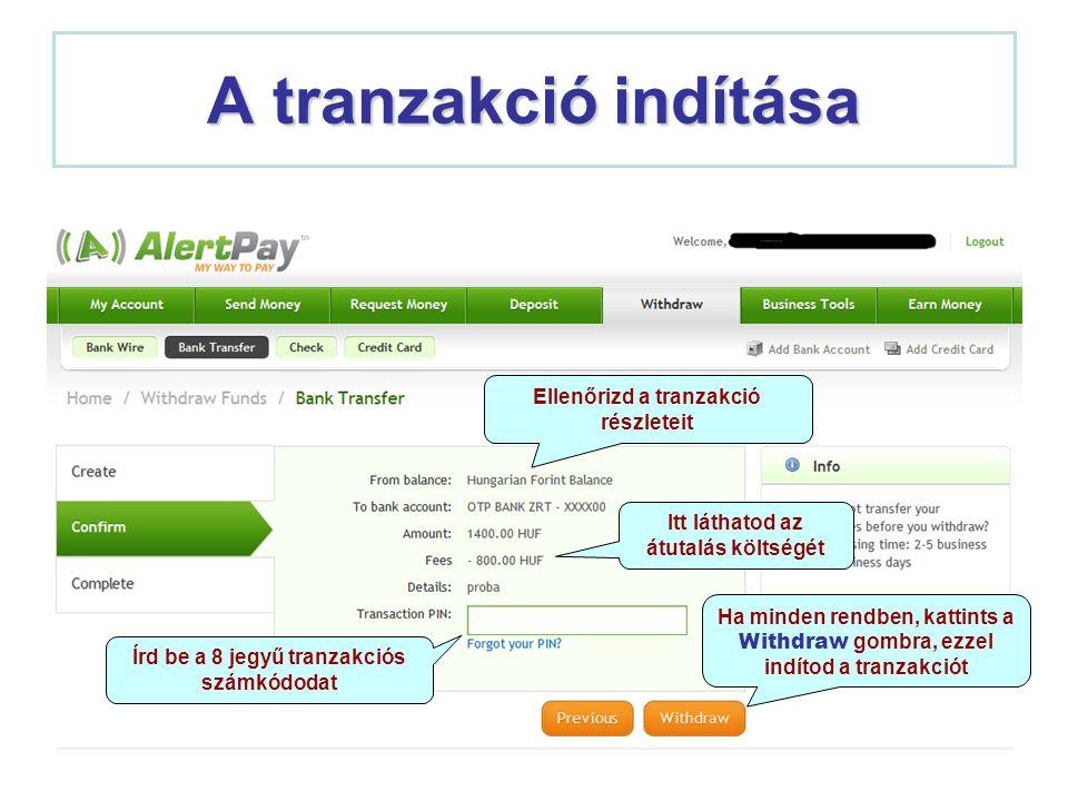 A tranzakció indítása Írd be a 8 jegyű tranzakciós számkódodat Ellenőrizd a tranzakció részleteit Itt láthatod az átutalás költségét Ha minden rendben