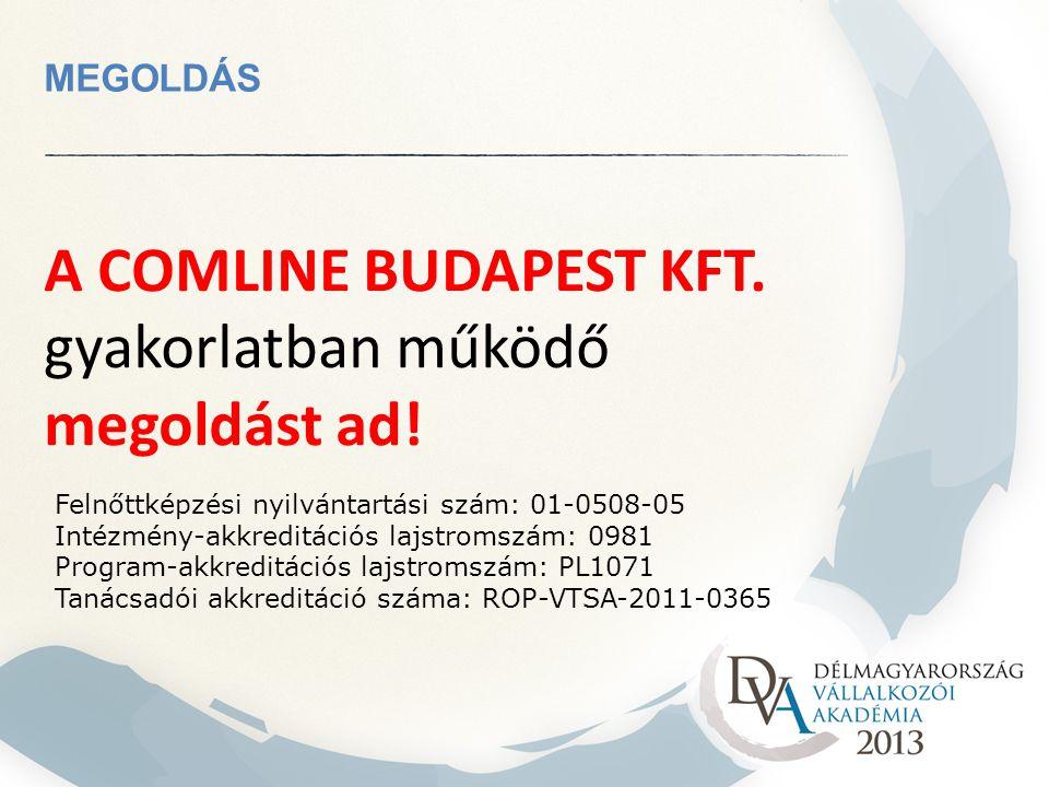 MEGOLDÁS A COMLINE BUDAPEST KFT. gyakorlatban működő megoldást ad! Felnőttképzési nyilvántartási szám: 01-0508-05 Intézmény-akkreditációs lajstromszám