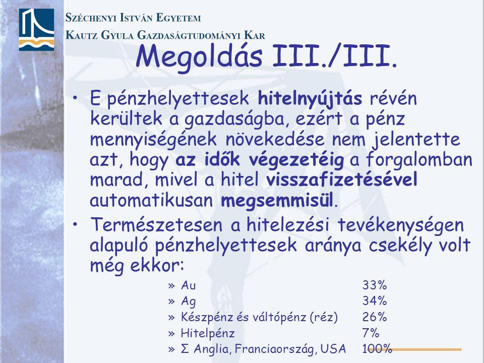 Megoldás III./III. E pénzhelyettesek hitelnyújtás révén kerültek a gazdaságba, ezért a pénz mennyiségének növekedése nem jelentette azt, hogy az idők