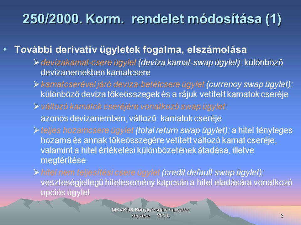 MKVKOK Könyvvizsgáló hallgatók képzése 2010.3 250/2000. Korm. rendelet módosítása (1) További derivatív ügyletek fogalma, elszámolása  devizakamat-cs