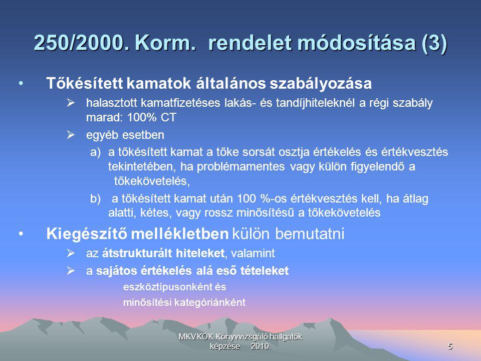 MKVKOK Könyvvizsgáló hallgatók képzése 2010.5 250/2000. Korm. rendelet módosítása (3) Tőkésített kamatok általános szabályozása  halasztott kamatfize