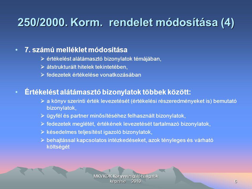 MKVKOK Könyvvizsgáló hallgatók képzése 2010.6 250/2000. Korm. rendelet módosítása (4) 7. számú melléklet módosítása  értékelést alátámasztó bizonylat