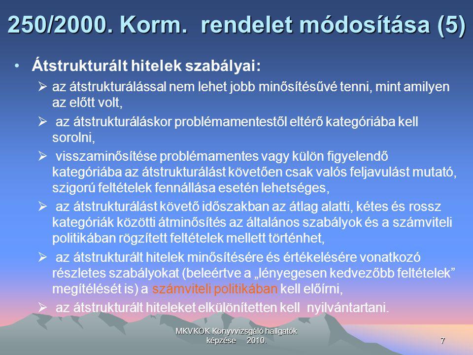 MKVKOK Könyvvizsgáló hallgatók képzése 2010.7 250/2000. Korm. rendelet módosítása (5) Átstrukturált hitelek szabályai:  az átstrukturálással nem lehe