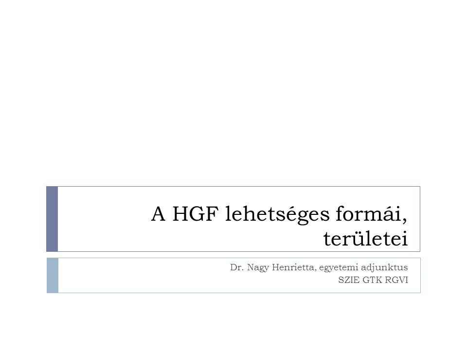 A HGF lehetséges formái, területei Dr. Nagy Henrietta, egyetemi adjunktus SZIE GTK RGVI