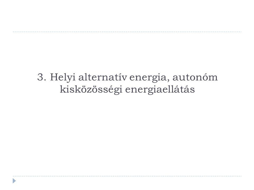 3. Helyi alternatív energia, autonóm kisközösségi energiaellátás