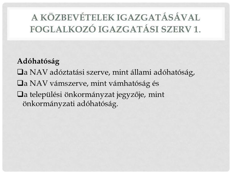 A KÖZBEVÉTELEK IGAZGATÁSÁVAL FOGLALKOZÓ IGAZGATÁSI SZERV 1.