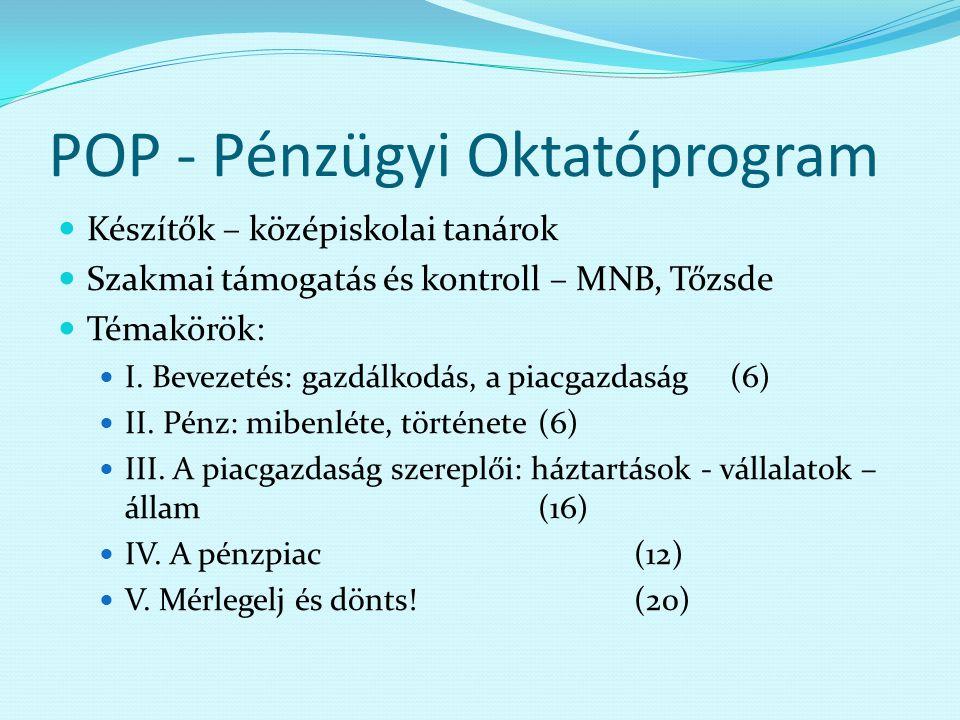 POP - Pénzügyi Oktatóprogram Készítők – középiskolai tanárok Szakmai támogatás és kontroll – MNB, Tőzsde Témakörök: I. Bevezetés: gazdálkodás, a piacg