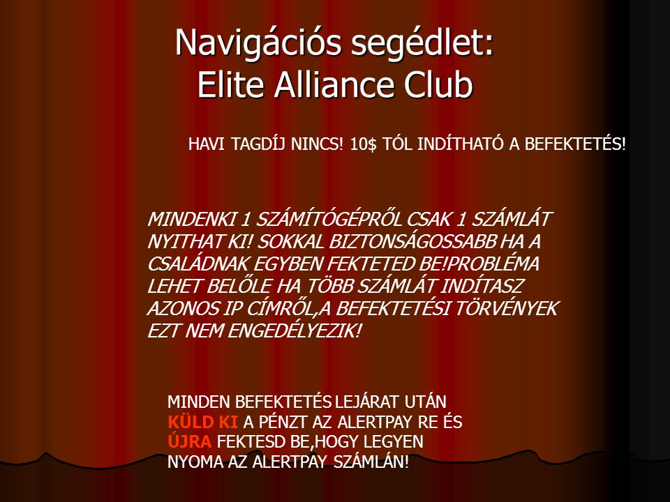 Navigációs segédlet: Elite Alliance Club MINDENKI 1 SZÁMÍTÓGÉPRŐL CSAK 1 SZÁMLÁT NYITHAT KI! SOKKAL BIZTONSÁGOSSABB HA A CSALÁDNAK EGYBEN FEKTETED BE!