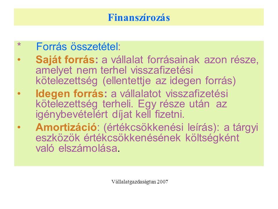 Finanszírozás * Forrás összetétel: Saját forrás: a vállalat forrásainak azon része, amelyet nem terhel visszafizetési kötelezettség (ellentettje az idegen forrás) Idegen forrás: a vállalatot visszafizetési kötelezettség terheli.