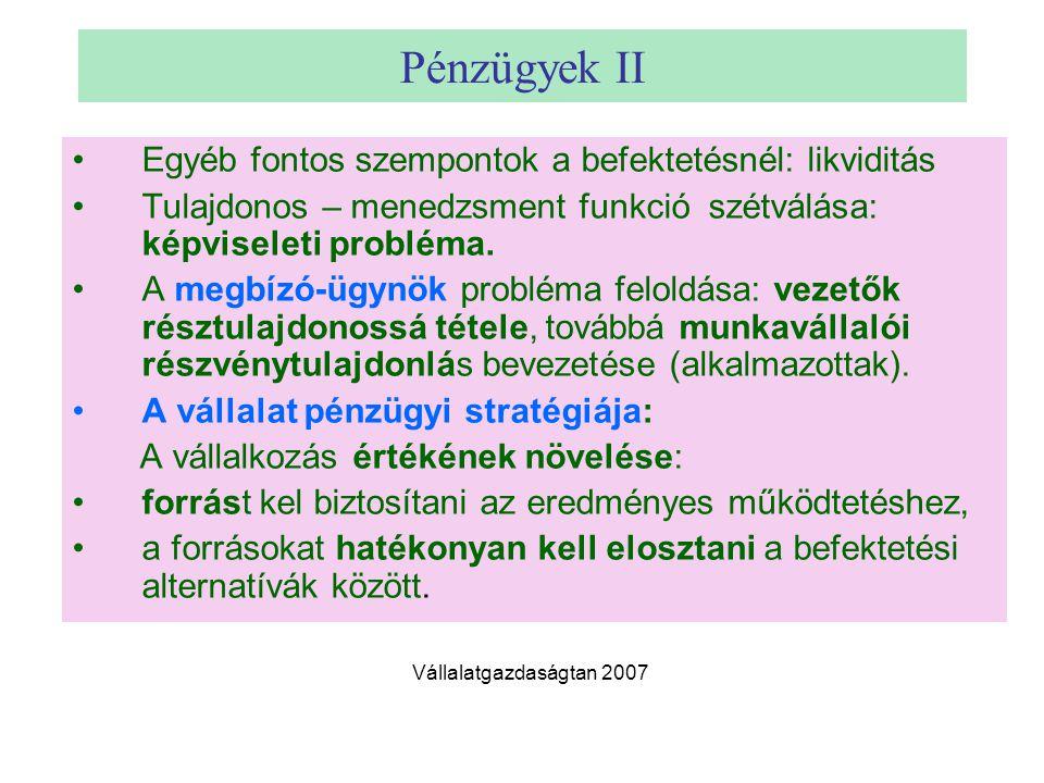 Pénzügyek II Egyéb fontos szempontok a befektetésnél: likviditás Tulajdonos – menedzsment funkció szétválása: képviseleti probléma.
