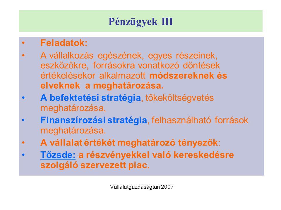 Pénzügyek III Feladatok: A vállalkozás egészének, egyes részeinek, eszközökre, forrásokra vonatkozó döntések értékelésekor alkalmazott módszereknek és elveknek a meghatározása.