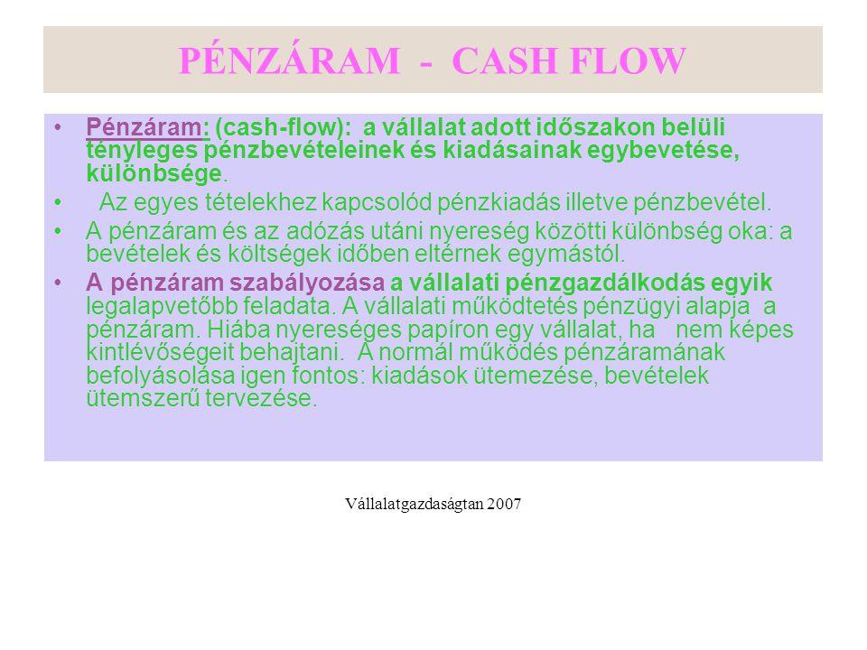PÉNZÁRAM - CASH FLOW Pénzáram: (cash-flow): a vállalat adott időszakon belüli tényleges pénzbevételeinek és kiadásainak egybevetése, különbsége.
