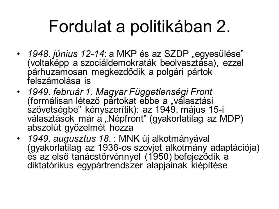 """Fordulat a politikában 2. 1948. június 12-14: a MKP és az SZDP """"egyesülése"""" (voltaképp a szociáldemokraták beolvasztása), ezzel párhuzamosan megkezdőd"""