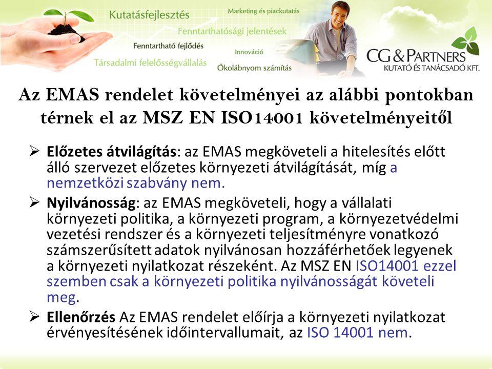 Az EMAS rendelet követelményei az alábbi pontokban térnek el az MSZ EN ISO14001 követelményeit ő l  Előzetes átvilágítás: az EMAS megköveteli a hitelesítés előtt álló szervezet előzetes környezeti átvilágítását, míg a nemzetközi szabvány nem.