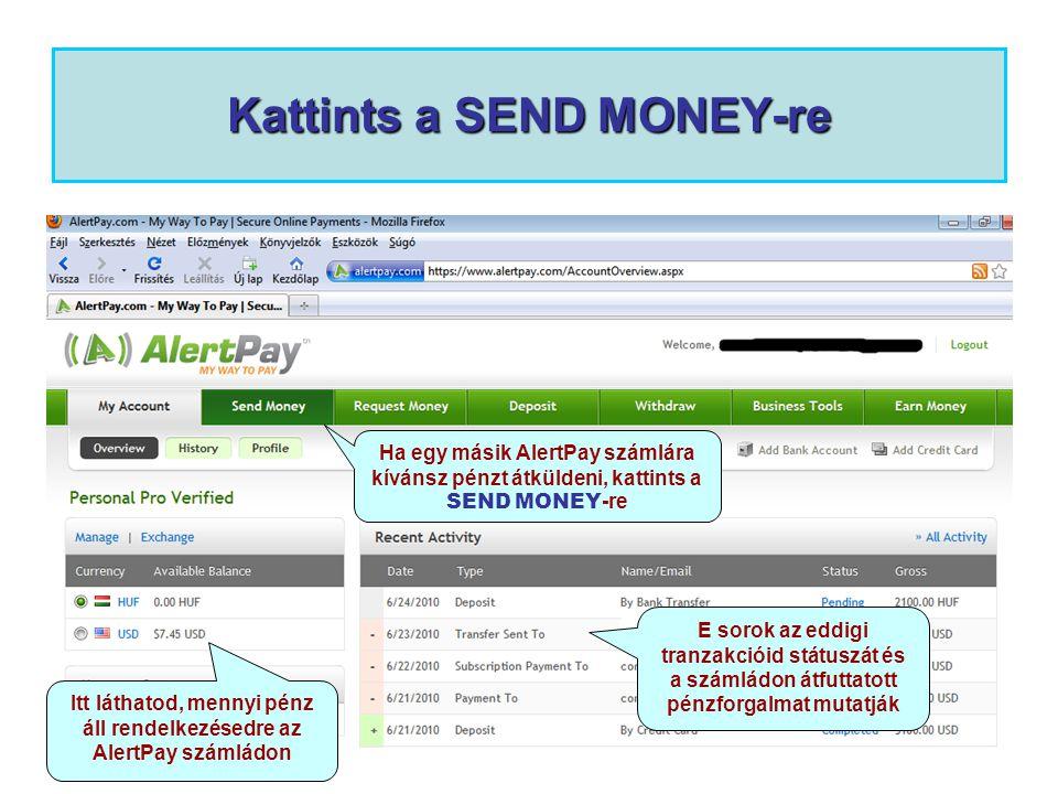 Kattints a SEND MONEY-re Itt láthatod, mennyi pénz áll rendelkezésedre az AlertPay számládon E sorok az eddigi tranzakcióid státuszát és a számládon á