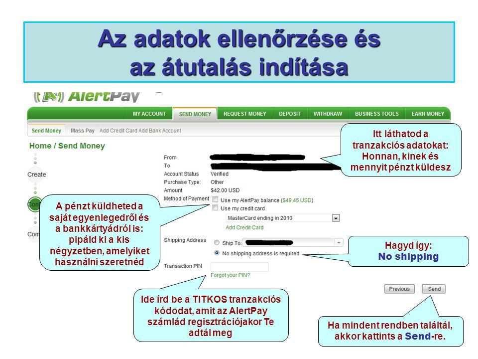 Az adatok ellenőrzése és az átutalás indítása Itt láthatod a tranzakciós adatokat: Honnan, kinek és mennyit pénzt küldesz Ide írd be a TITKOS tranzakc