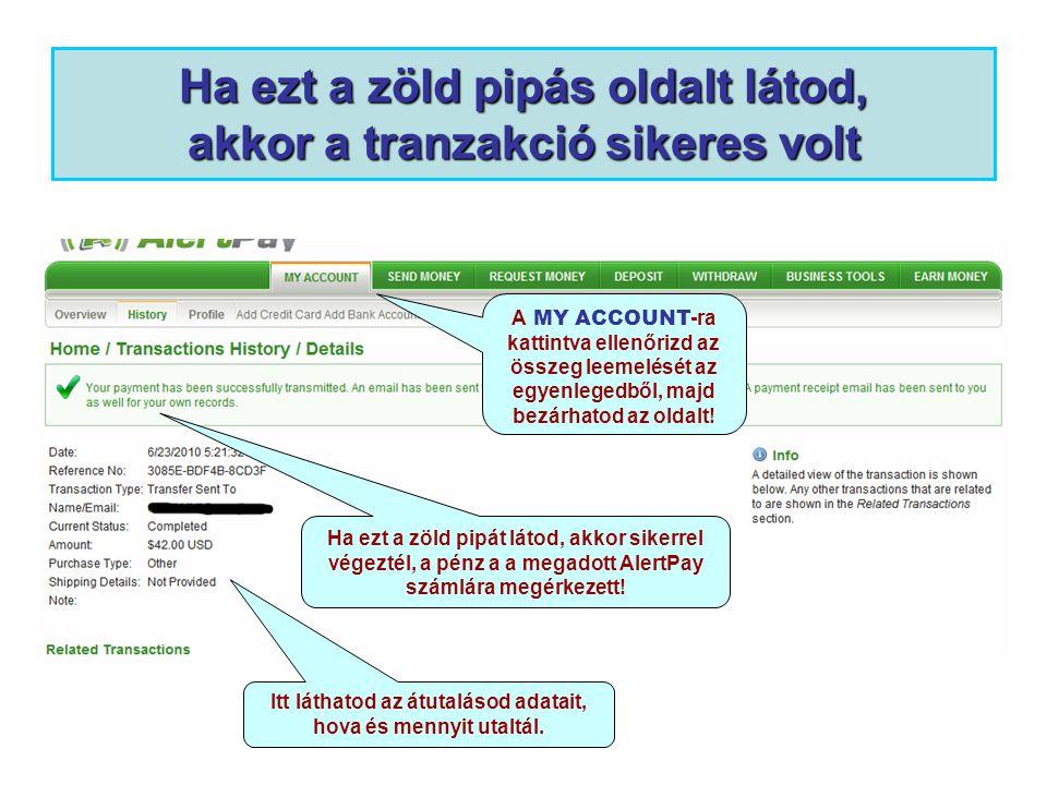 Ha ezt a zöld pipás oldalt látod, akkor a tranzakció sikeres volt Itt láthatod az átutalásod adatait, hova és mennyit utaltál. A MY ACCOUNT -ra kattin