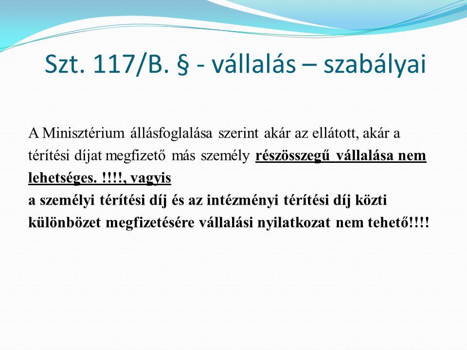Szt. 117/B. § - vállalás – szabályai A Minisztérium állásfoglalása szerint akár az ellátott, akár a térítési díjat megfizető más személy részösszegű v