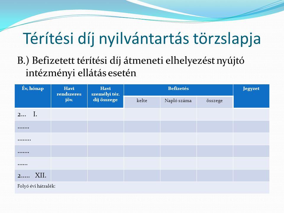 Térítési díj nyilvántartás törzslapja B.) Befizetett térítési díj átmeneti elhelyezést nyújtó intézményi ellátás esetén Év, hónapHavi rendszeres jöv.