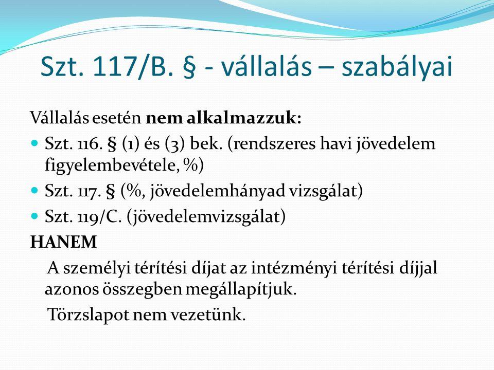 Szt. 117/B. § - vállalás – szabályai Vállalás esetén nem alkalmazzuk: Szt. 116. § (1) és (3) bek. (rendszeres havi jövedelem figyelembevétele, %) Szt.