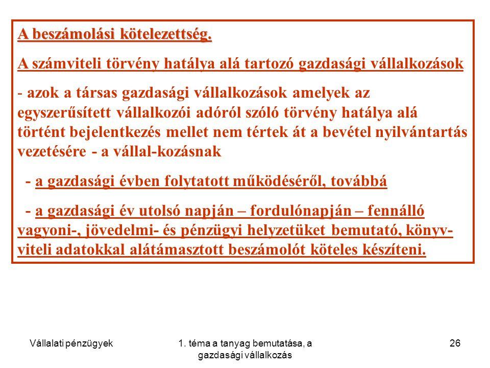 Vállalati pénzügyek1. téma a tanyag bemutatása, a gazdasági vállalkozás 26 A beszámolási kötelezettség. A számviteli törvény hatálya alá tartozó gazda