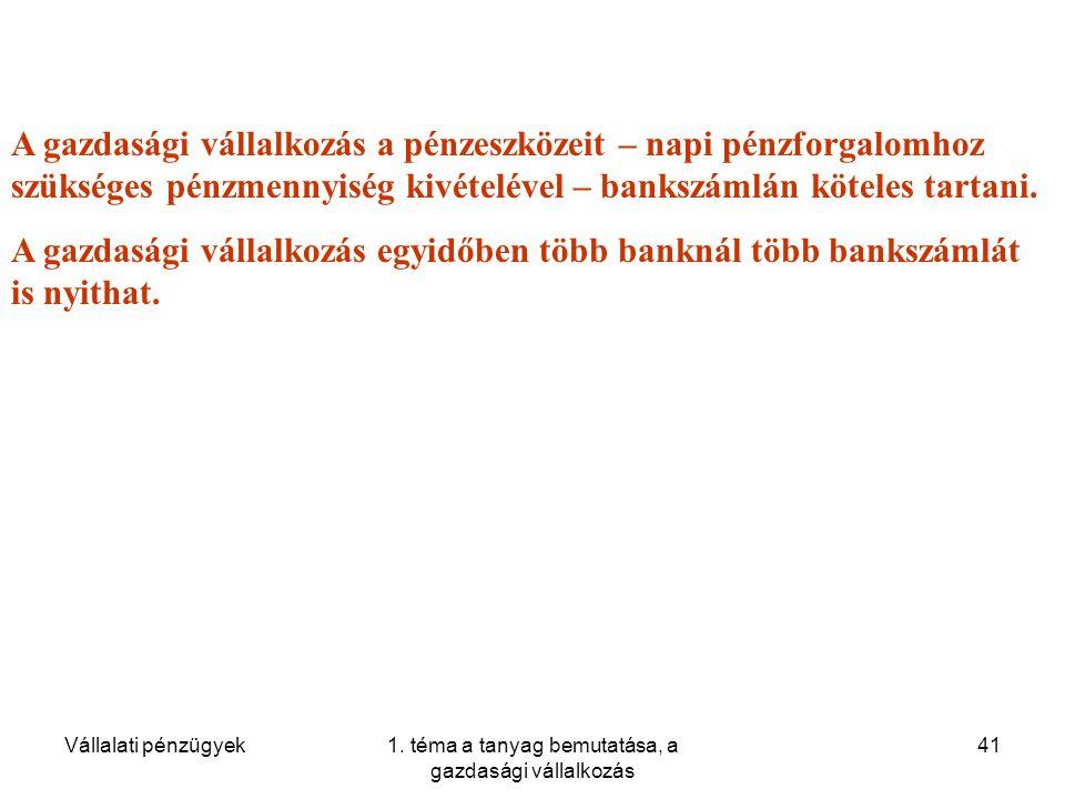 Vállalati pénzügyek1. téma a tanyag bemutatása, a gazdasági vállalkozás 41 A gazdasági vállalkozás a pénzeszközeit – napi pénzforgalomhoz szükséges pé
