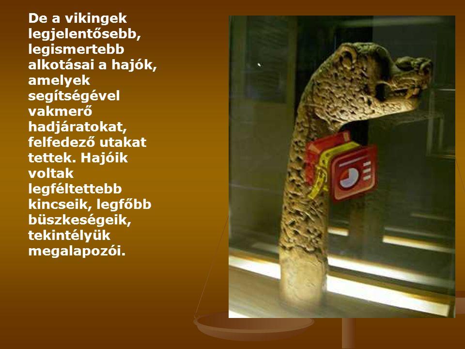 De a vikingek legjelentősebb, legismertebb alkotásai a hajók, amelyek segítségével vakmerő hadjáratokat, felfedező utakat tettek. Hajóik voltak legfél