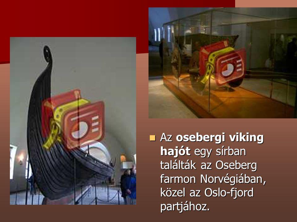 Az osebergi viking hajót egy sírban találták az Oseberg farmon Norvégiában, közel az Oslo-fjord partjához. Az osebergi viking hajót egy sírban találtá