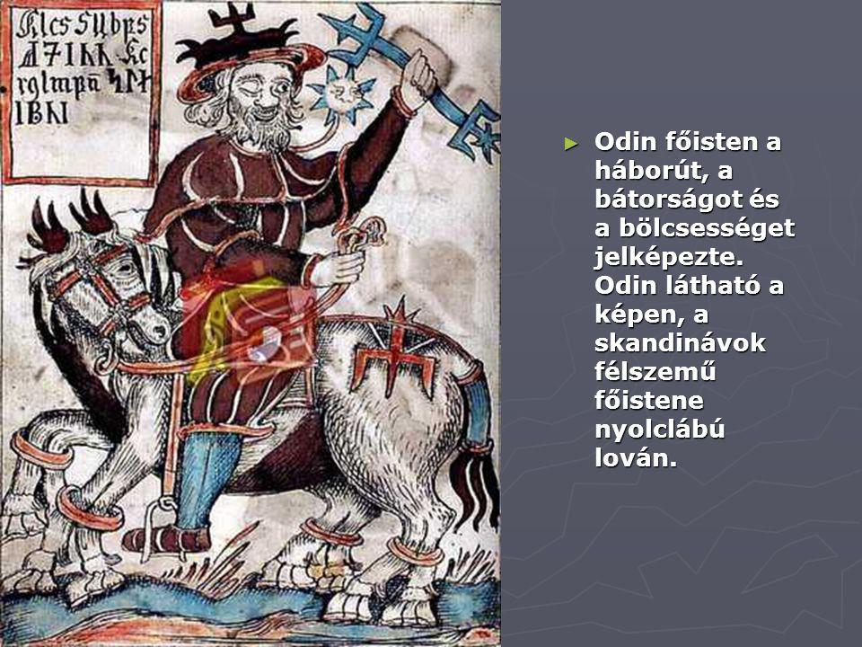 ► Odin főisten a háborút, a bátorságot és a bölcsességet jelképezte. Odin látható a képen, a skandinávok félszemű főistene nyolclábú lován.