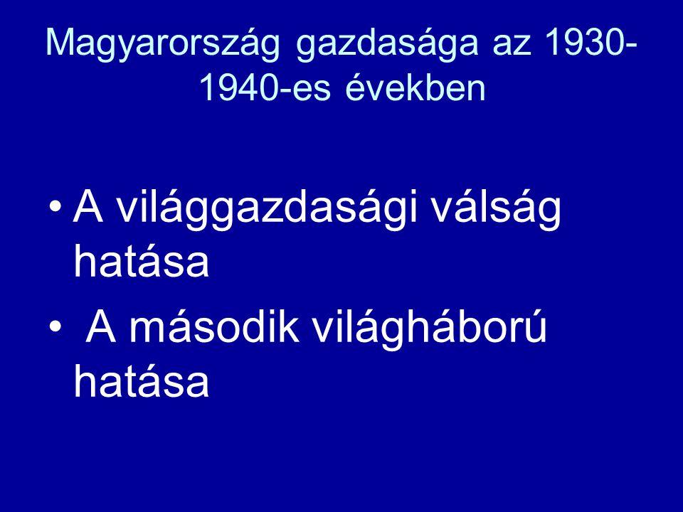 Magyarország gazdasága az 1930- 1940-es években A világgazdasági válság hatása A második világháború hatása