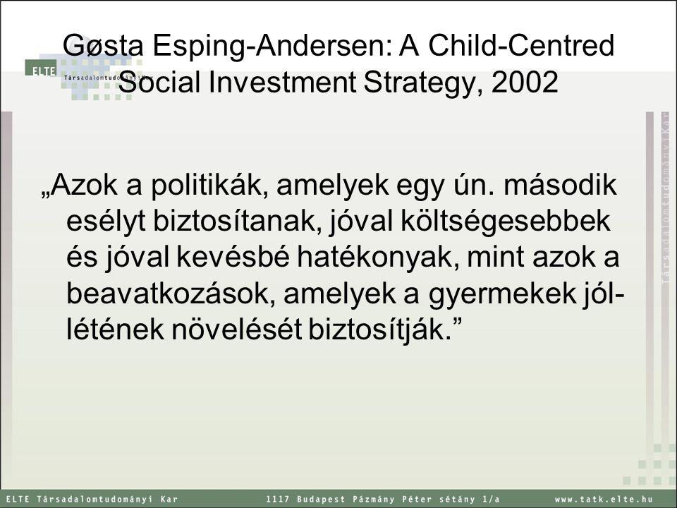 """Gøsta Esping-Andersen: A Child-Centred Social Investment Strategy, 2002 """"Azok a politikák, amelyek egy ún. második esélyt biztosítanak, jóval költsége"""