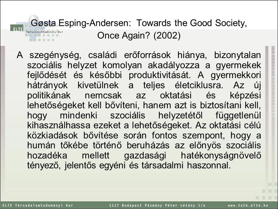 Gøsta Esping-Andersen: Towards the Good Society, Once Again? (2002) A szegénység, családi erőforrások hiánya, bizonytalan szociális helyzet komolyan a