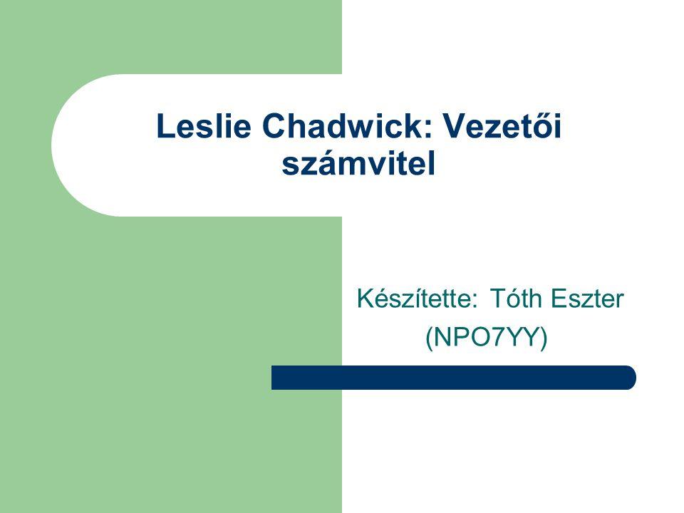 Leslie Chadwick: Vezetői számvitel Készítette: Tóth Eszter (NPO7YY)