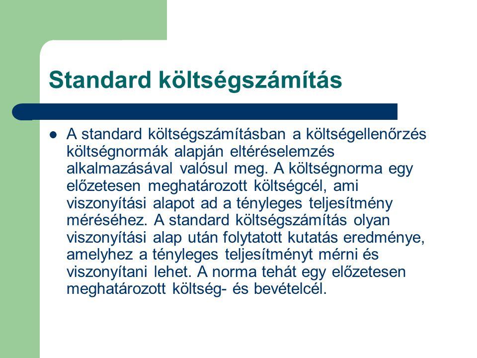 Standard költségszámítás A standard költségszámításban a költségellenőrzés költségnormák alapján eltéréselemzés alkalmazásával valósul meg. A költségn
