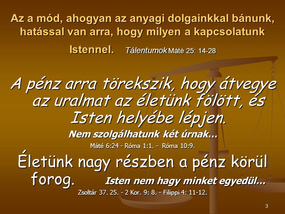 3 Az a mód, ahogyan az anyagi dolgainkkal bánunk, hatással van arra, hogy milyen a kapcsolatunk Istennel. Tálentumok Máté 25: 14-28 A pénz arra töreks