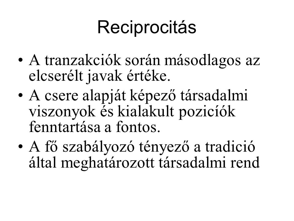 Reciprocitás A tranzakciók során másodlagos az elcserélt javak értéke.