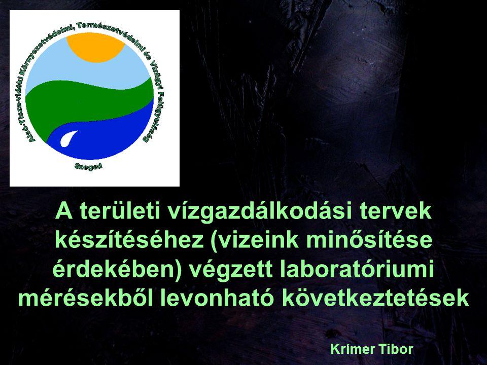 A területi vízgazdálkodási tervek készítéséhez (vizeink minősítése érdekében) végzett laboratóriumi mérésekből levonható következtetések Krímer Tibor