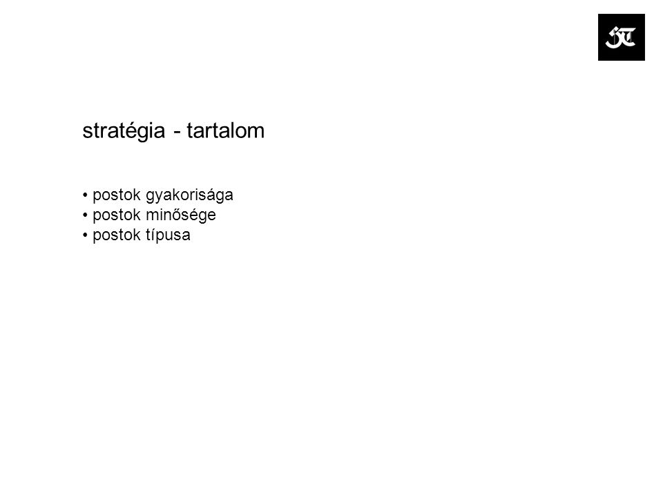 stratégia - tartalom postok gyakorisága postok minősége postok típusa