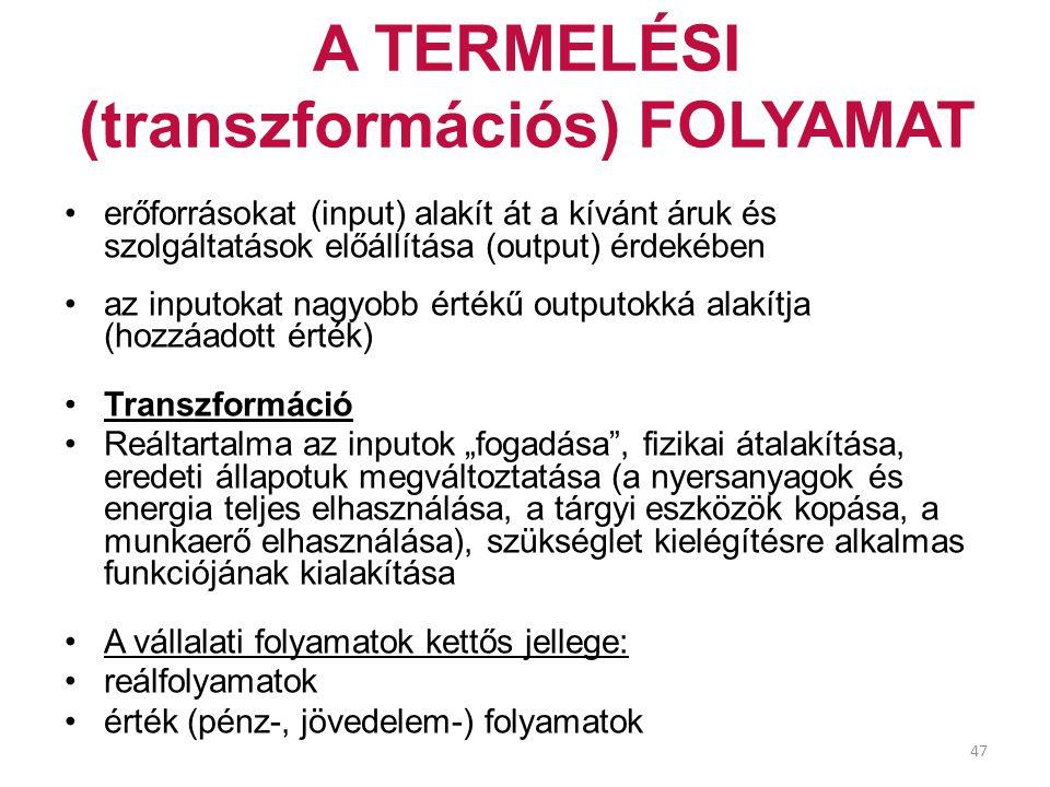 47 A TERMELÉSI (transzformációs) FOLYAMAT erőforrásokat (input) alakít át a kívánt áruk és szolgáltatások előállítása (output) érdekében az inputokat