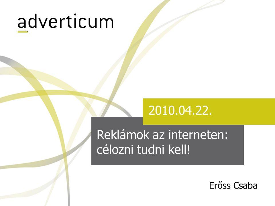 Reklámok az interneten: célozni tudni kell! 2010.04.22. Erőss Csaba