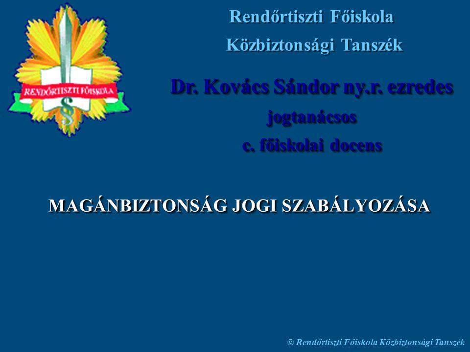 © Rendőrtiszti Főiskola Közbiztonsági Tanszék MAGÁNBIZTONSÁG JOGI SZABÁLYOZÁSA Rendőrtiszti Főiskola Közbiztonsági Tanszék Dr. Kovács Sándor ny.r. ezr