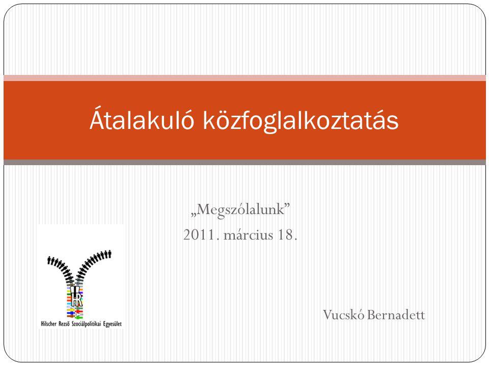 """""""Megszólalunk 2011. március 18. Átalakuló közfoglalkoztatás Vucskó Bernadett"""
