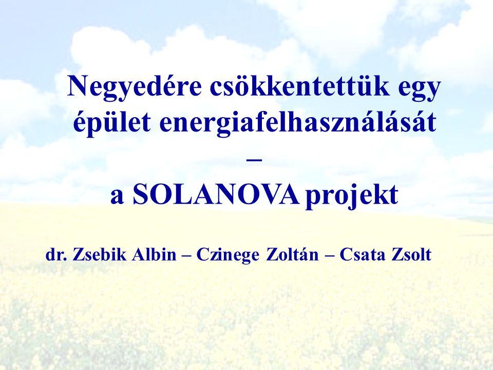 dr. Zsebik Albin – Czinege Zoltán – Csata Zsolt Negyedére csökkentettük egy épület energiafelhasználását – a SOLANOVA projekt
