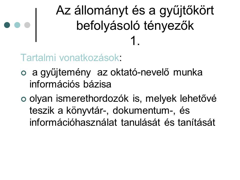 Az állományt és a gyűjtőkört befolyásoló tényezők 1. Tartalmi vonatkozások: a gyűjtemény az oktató-nevelő munka információs bázisa olyan ismerethordoz