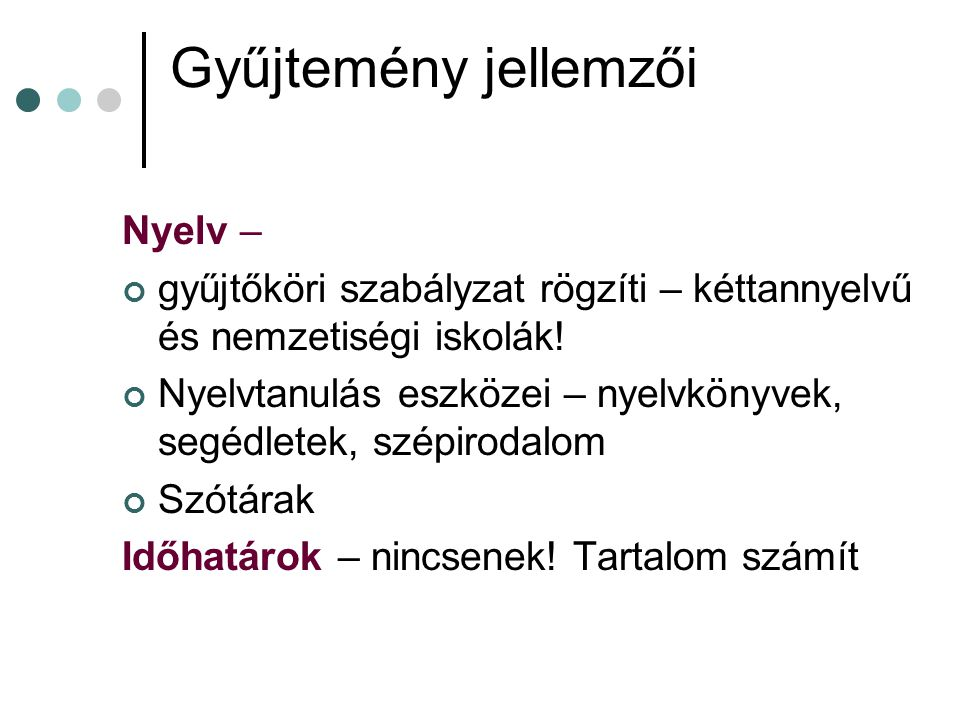 Gyűjtemény jellemzői Nyelv – gyűjtőköri szabályzat rögzíti – kéttannyelvű és nemzetiségi iskolák! Nyelvtanulás eszközei – nyelvkönyvek, segédletek, sz